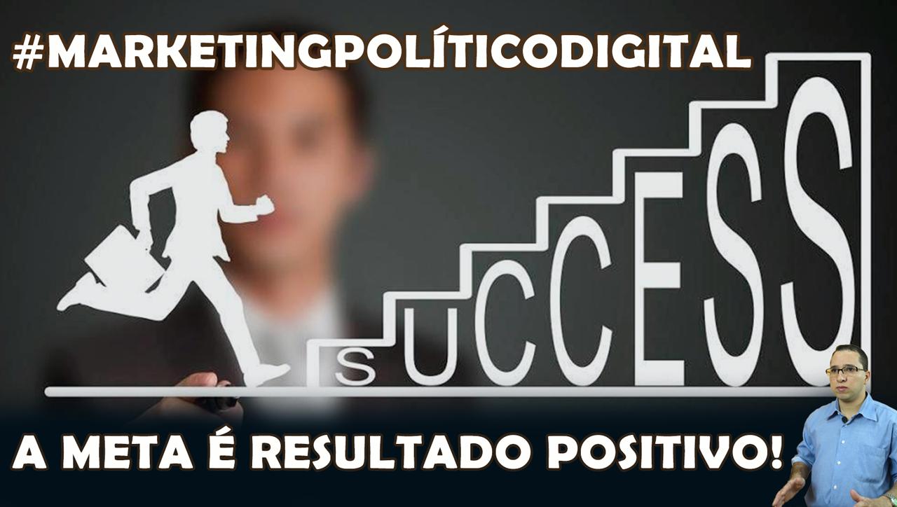 Quer saber qual a meta? Resultado Positivo! Marketing Político Digital!