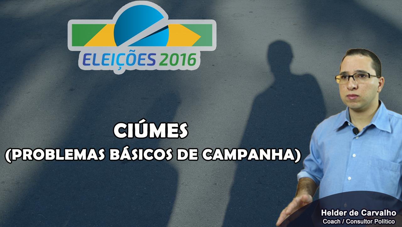 Eleições 2016 – Problemas básicos de campanha – Ciúmes