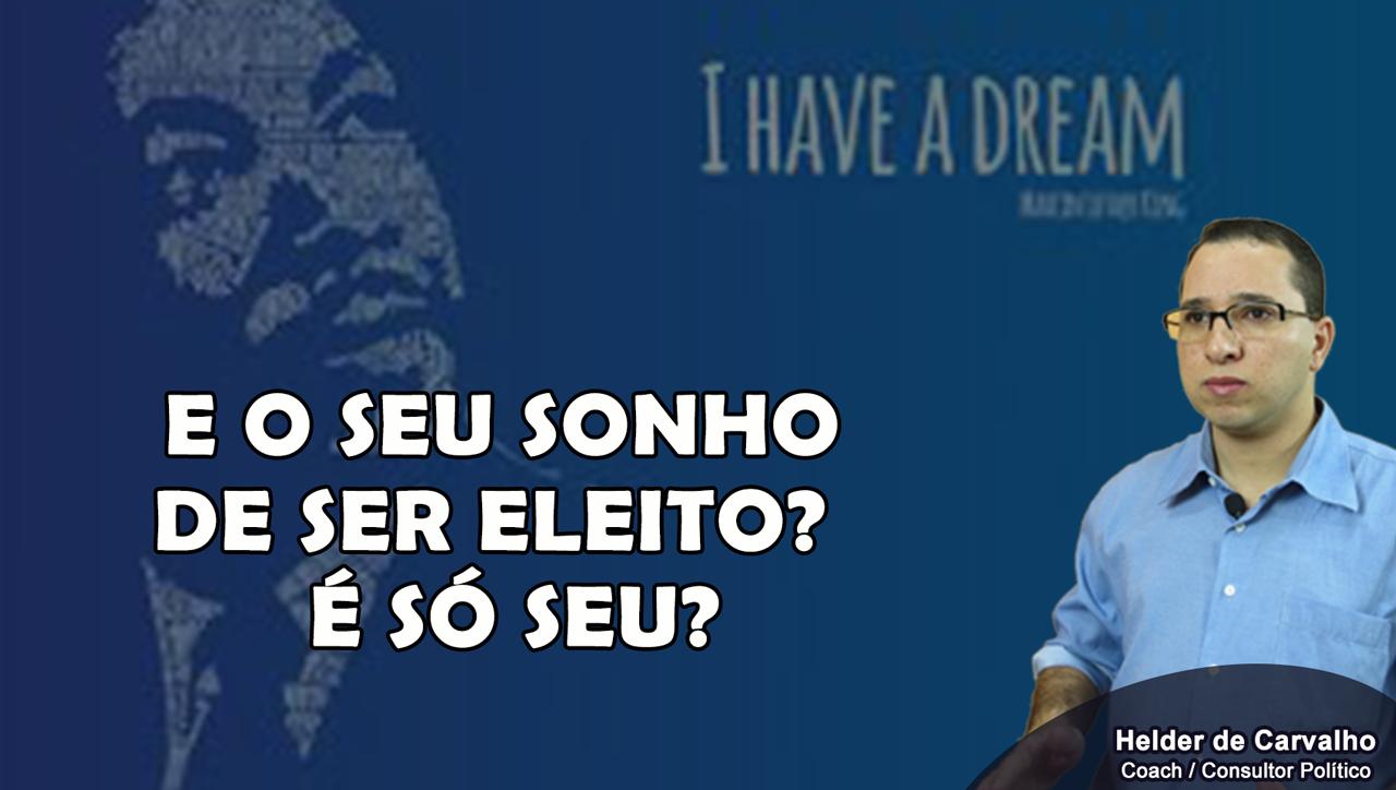 E seu sonho de ser eleito? É só seu?