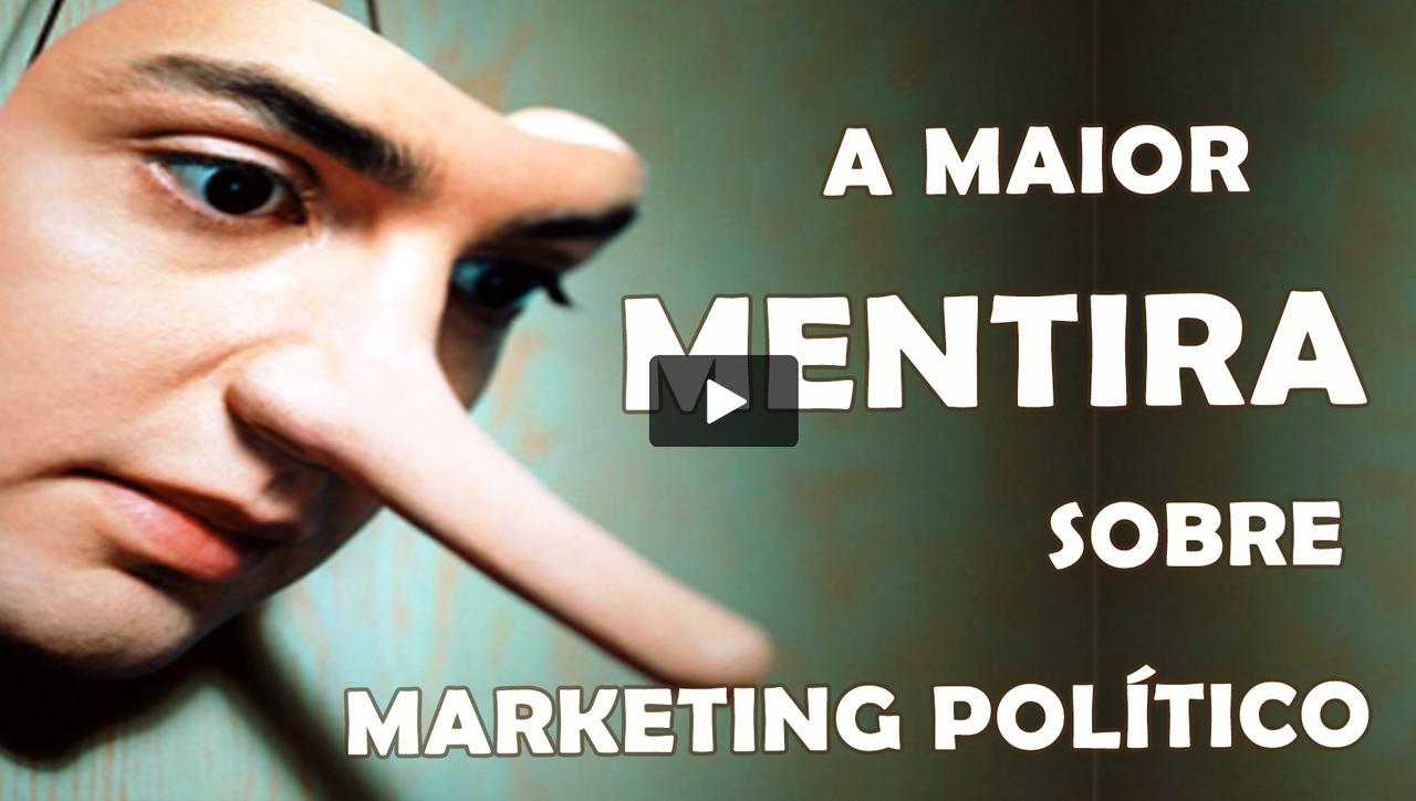 Qual a maior mentira do mundo no Marketing Político?