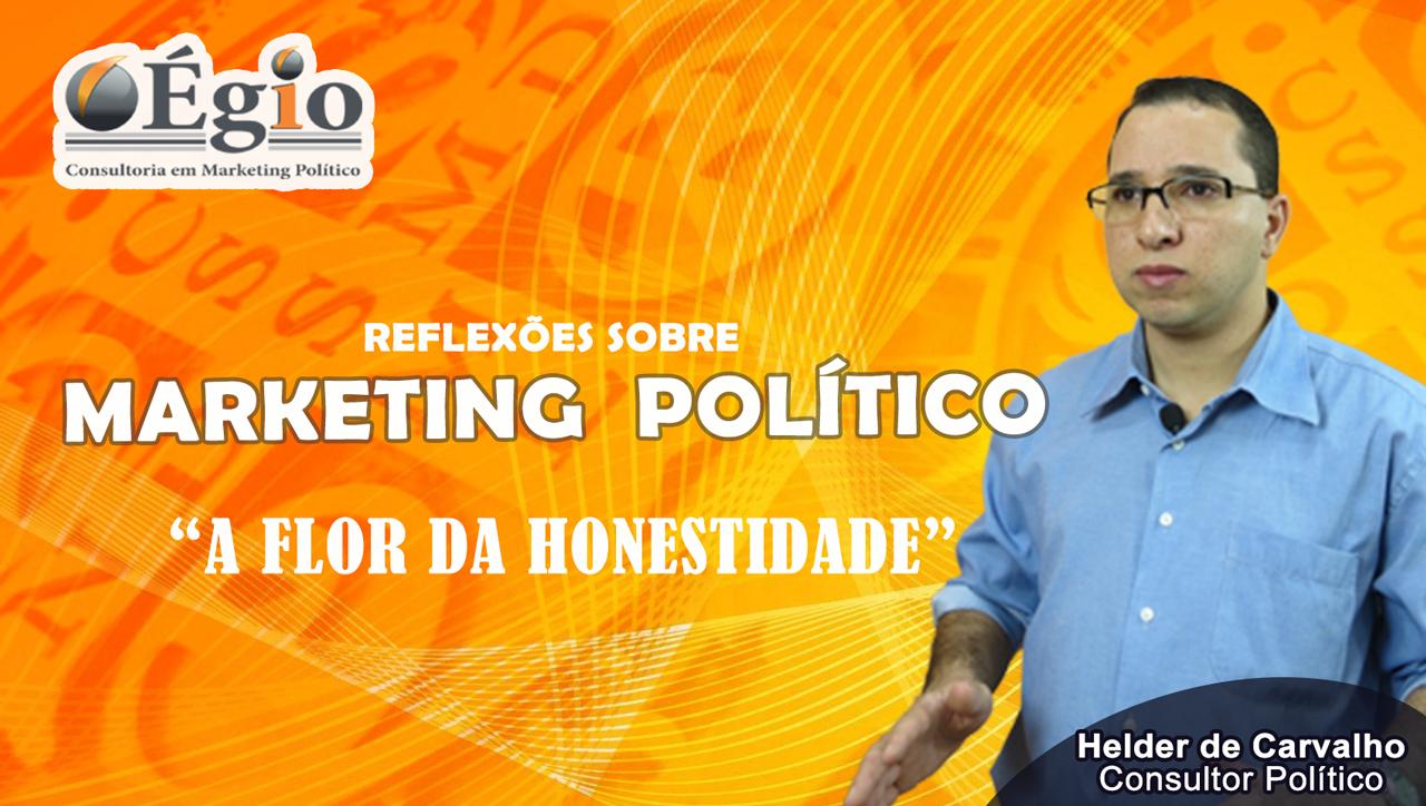Reflexões sobre Marketing Político – A Flor da Honestidade